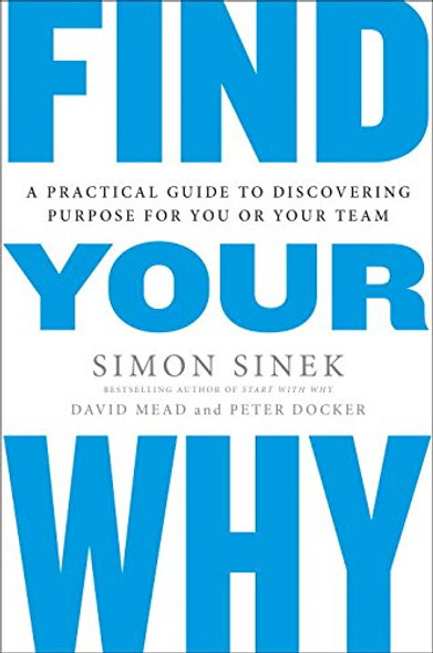 Find Your Why: A Practical Guide to Discovering Purpose for You and Your Team Cover