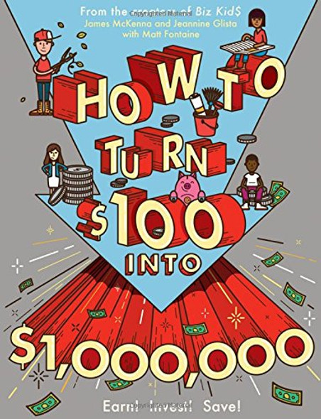 How to Turn $100 Into $1,000,000: Earn! Save! Invest! Cover