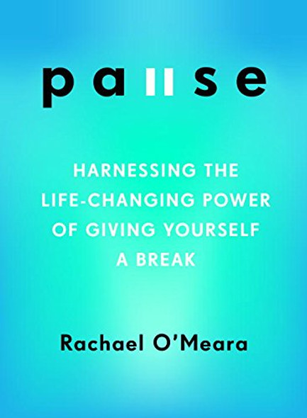 Pause: Harnessing the Life-Changing Power of Giving Yourself a Break Cover