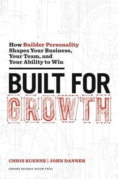 Built for Growth: How Builder Personality Shapes Your Business, Your Team, and Your Ability to Win Cover