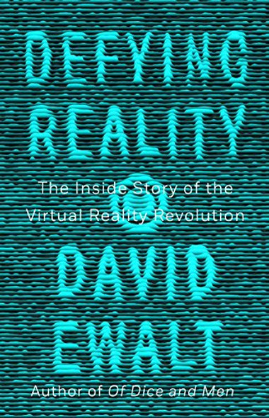 Defying Reality: The Inside Story of the Virtual Reality Revolution Cover