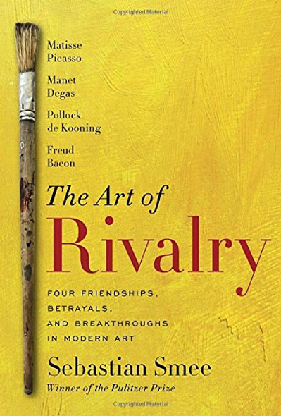 The Art of Rivalry: Four Friendships, Betrayals, and Breakthroughs in Modern Art Cover