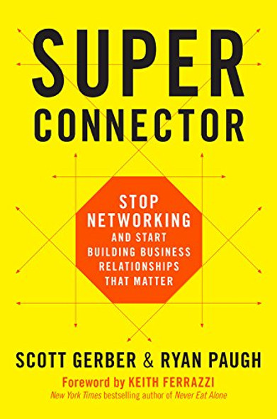Superconnector: Stop Networking and Start Building Business Relationships That Matter Cover