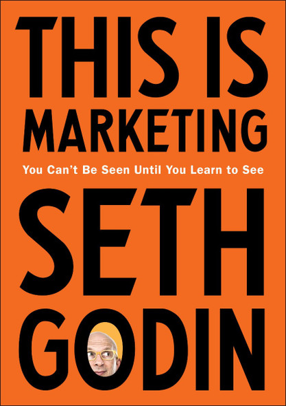 This Is Marketing: You Can't Be Seen Until You Learn to See Cover