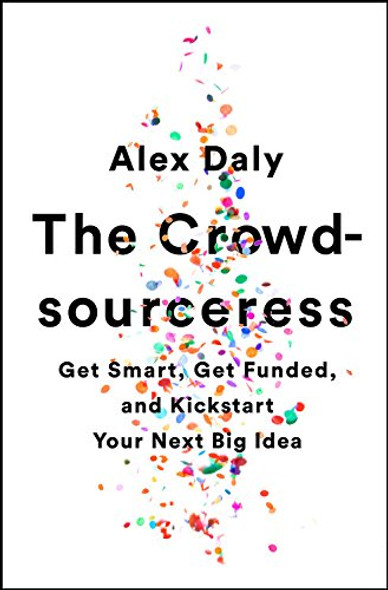 The Crowdsourceress: Get Smart, Get Funded, and Kickstart Your Next Big Idea Cover