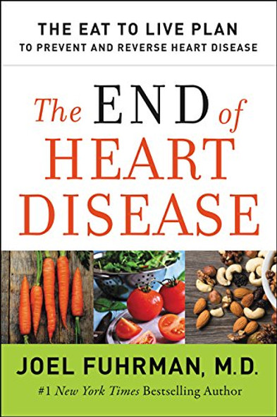 The End of Heart Disease: The Eat to Live Plan to Prevent and Reverse Heart Disease Cover