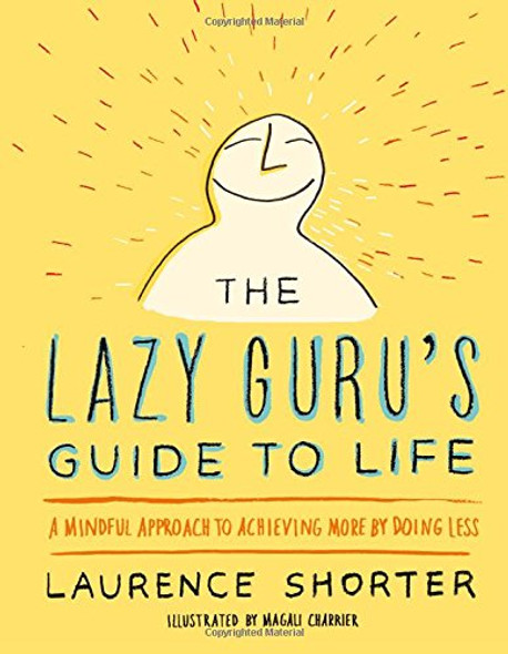 The Lazy Guru's Guide to Life: A Mindful Approach to Achieving More by Doing Less Cover
