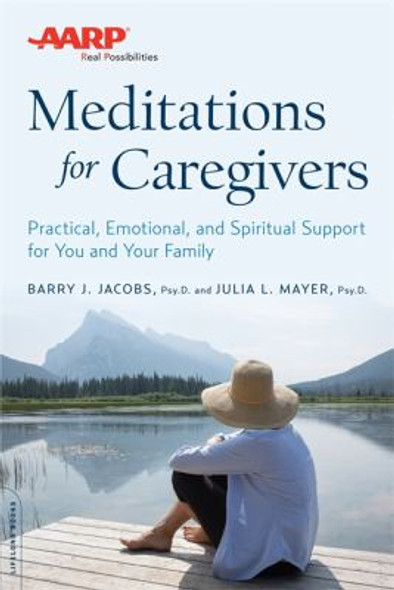 AARP Meditations for Caregivers: Practical, Emotional, and Spiritual Support for You and Your Family (Special Product)