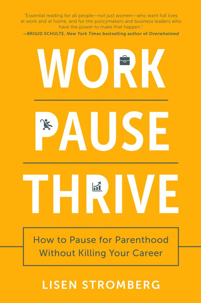 Work Pause Thrive: How to Pause for Parenthood Without Killing Your Career Cover