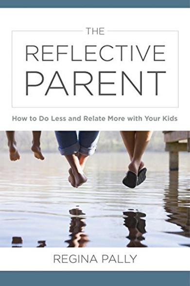 The Reflective Parent: How to Do Less and Relate More with Your Kids Cover