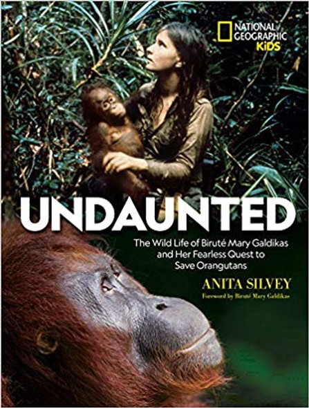 Undaunted: The Wild Life of BirutŽ Mary Galdikas and Her Fearless Quest to Save Orangutans Cover