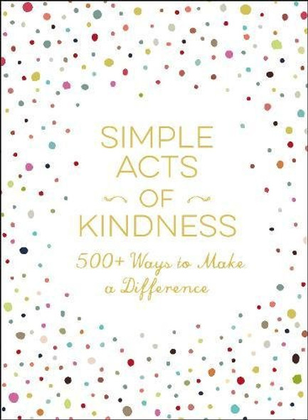 Simple Acts of Kindness: 500+ Ways to Make a Difference Cover