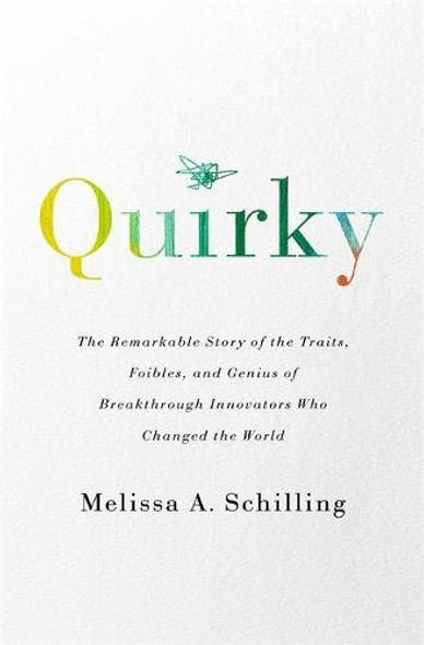 Quirky: The Remarkable Story of the Traits, Foibles, and Genius of Breakthrough Innovators Who Changed the World Cover