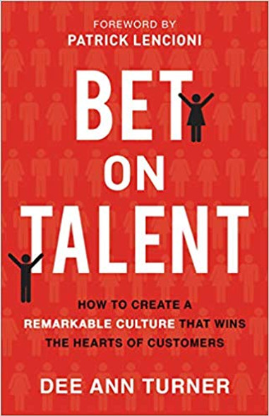 Bet on Talent: How to Create a Remarkable Culture That Wins the Hearts of Customers Cover