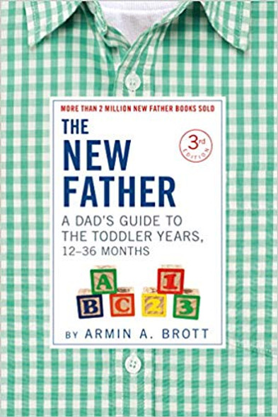 The New Father: A Dadas Guide to the Toddler Years, 12-36 Months (New Father) Cover