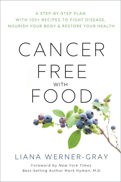 Cancer-Free with Food: A Step-By-Step Plan with 100+ Recipes to Fight Disease, Nourish Your Body & Restore Your Health Cover