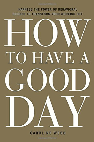 How to Have a Good Day: Harness the Power of Behavioral Science to Transform Your Working Life Cover