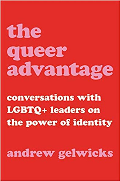 The Queer Advantage: Conversations with Lgbtq+ Leaders on the Power of Identity Cover