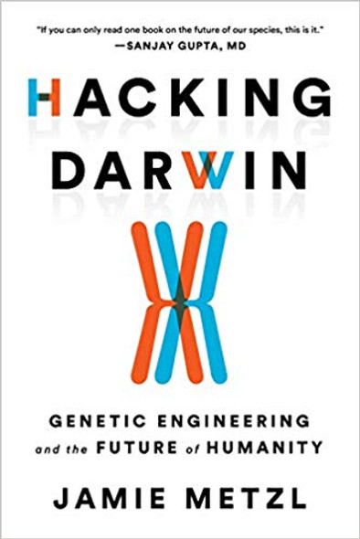Hacking Darwin: Genetic Engineering and the Future of Humanity Cover