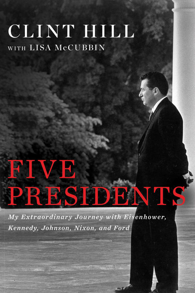 Five Presidents: My Extraordinary Journey with Eisenhower, Kennedy, Johnson, Nixon, and Ford Cover