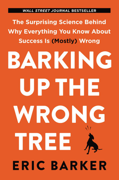Barking Up the Wrong Tree: The Surprising Science Behind Why Everything You Know about Success Is (Mostly) Wrong Cover