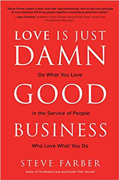 Love Is Just Damn Good Business: Do What You Love in the Service of People Who Love What You Do Cover