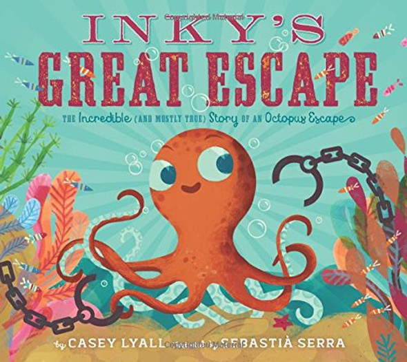 Inky's Great Escape: The Incredible (and Mostly True) Story of an Octopus Escape Cover