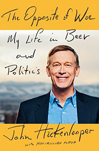 The Opposite of Woe: My Life in Beer and Politics Cover