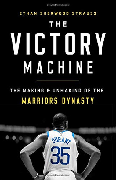 The Victory Machine: The Making and Unmaking of the Warriors Dynasty Cover