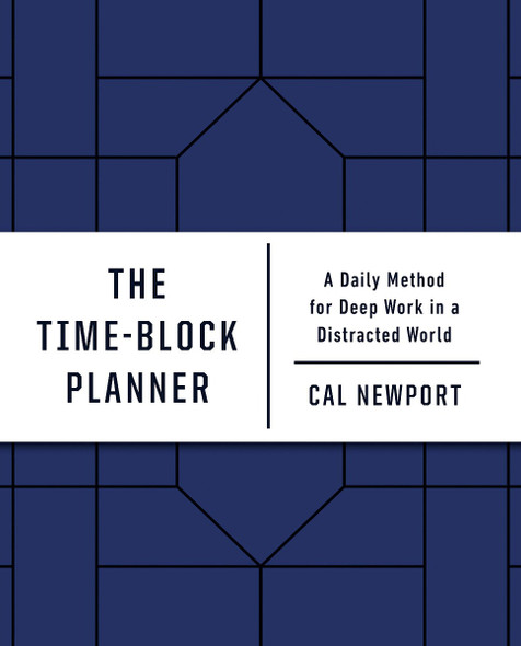 The Time-Block Planner: A Daily Method for Deep Work in a Distracted World Cover
