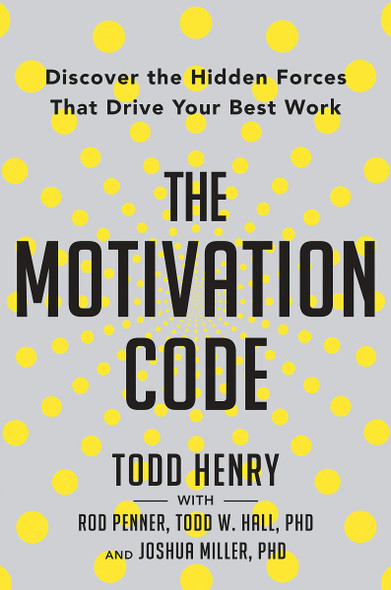 The Motivation Code: Discover the Hidden Forces That Drive Your Best Work Cover