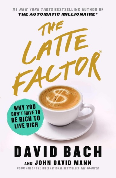 The Latte Factor: Why You Don't Have to Be Rich to Live Rich Cover