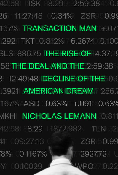 Transaction Man: The Rise of the Deal and the Decline of the American Dream Cover