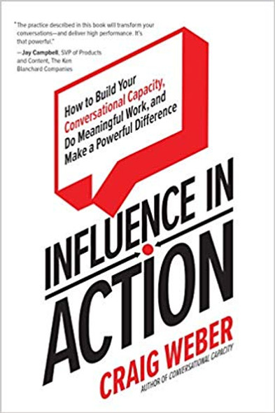 Influence in Action: How to Build Your Conversational Capacity, Do Meaningful Work, and Make a Powerful Difference Cover