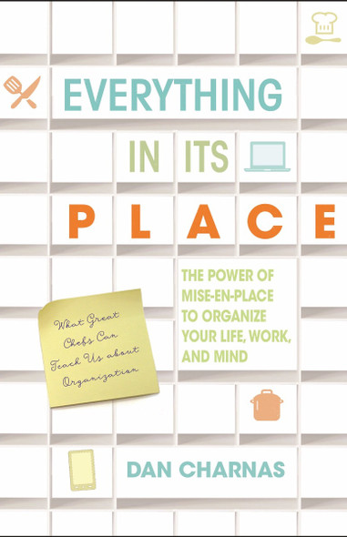 Everything in Its Place: The Power of Mise-En-Place to Organize Your Life, Work, and Mind Cover