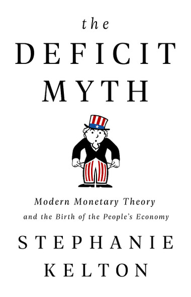 The Deficit Myth: Modern Monetary Theory and the Birth of the People's Economy Cover