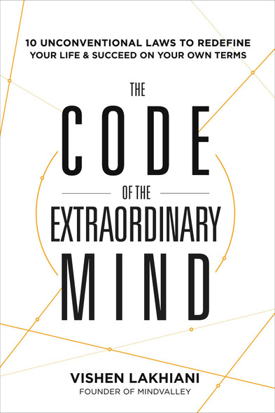 The Code of the Extraordinary Mind: 10 Unconventional Laws to Redefine Your Life and Succeed on Your Own Terms Cover