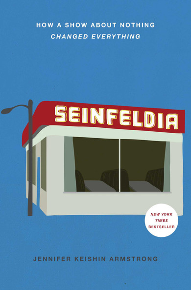 Seinfeldia: How a Show about Nothing Changed Everything Cover