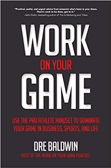 Work on Your Game: Use the Pro Athlete Mindset to Dominate Your Game in Business, Sports, and Life Cover