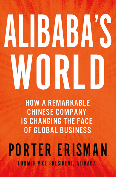Alibaba's World: How a Remarkable Chinese Company is Changing the Face of Global Business Cover