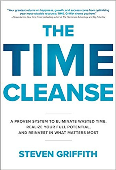 The Time Cleanse: A Proven System to Eliminate Wasted Time, Realize Your Full Potential, and Reinvest in What Matters Most Cover