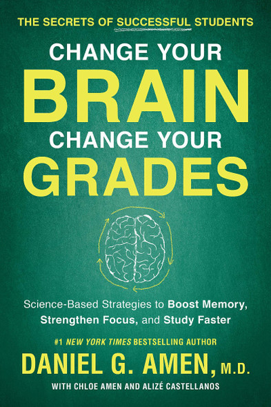 Change Your Brain, Change Your Grades: The Secrets of Successful Students: Science-Based Strategies to Boost Memory, Strengthen Focus, and Study Faster Cover