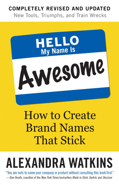 Hello, My Name Is Awesome: How to Create Brand Names That Stick Cover