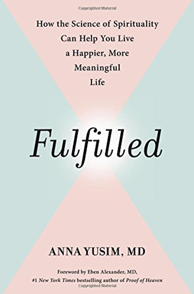 Fulfilled: How the Science of Spirituality Can Help You Live a Happier, More Meaningful Life Cover