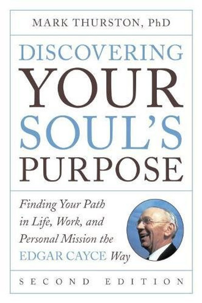 Discovering Your Soul's Purpose: Finding Your Path in Life, Work, and Personal Mission the Edgar Cayce Way, Second Edition Cover
