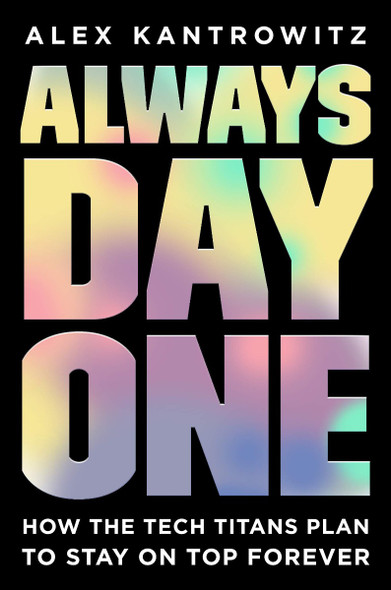 Always Day One: How the Tech Titans Plan to Stay on Top Forever Cover