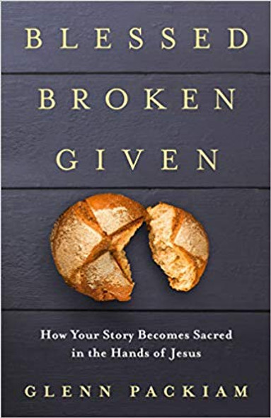 Blessed Broken Given: How Your Story Becomes Sacred in the Hands of Jesus Cover