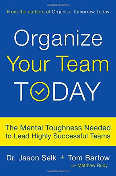 Organize Your Team Today: The Mental Toughness Needed to Lead Highly Successful Teams Cover