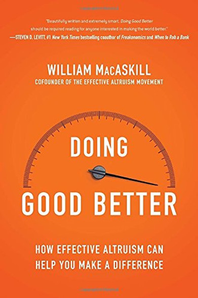 Doing Good Better: How Effective Altruism Can Help You Make a Difference Cover