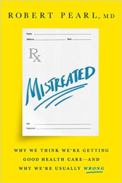 Mistreated: Why We Think We're Getting Good Health Care--And Why We're Usually Wrong Cover